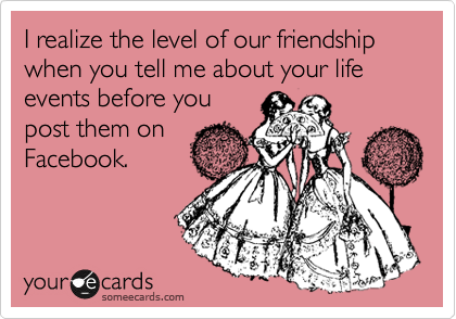 Funny Friendship Ecard: I realize the level of our friendship when ...