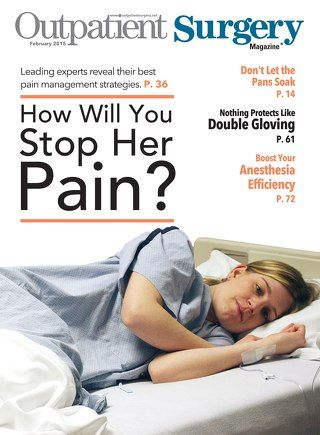 How Will You Stop Her Pain? February 2015 - Subscribe to Outpatient Surgery Magazine