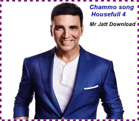 Chammo Song Housefull 4 Mr Jatt Housefull 4 Akshay Kumar Songs