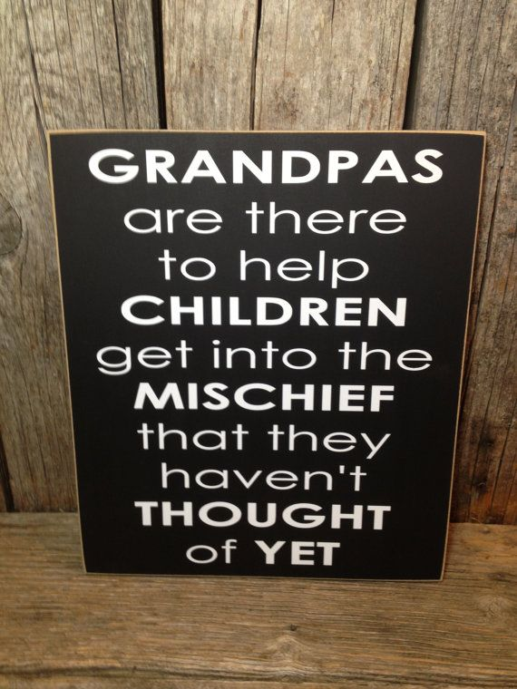GRANDPAS are there to help children get into mischief