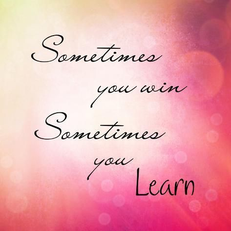 Photographic Print: Inspirational Typographic Quote - Sometimes You Win, Sometimes You Learn by melking : 16x16in