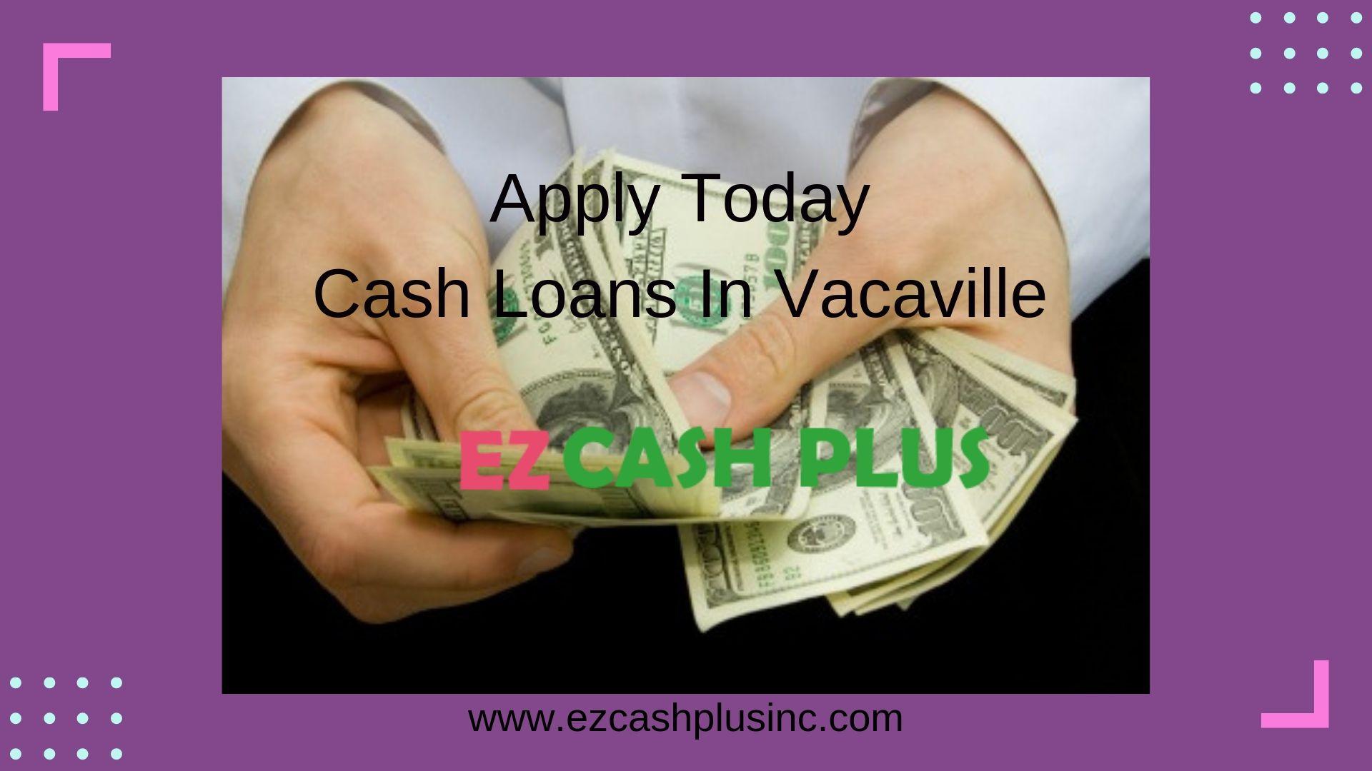 Cash Loans In Vacacille Ezcashplusinc Com Cash Loans Payday Loans Online Payday Loans