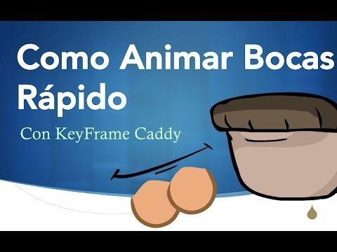 Como Animar Bocas Rapidisimo (KeyFrame Caddy) - YouTube   Animación