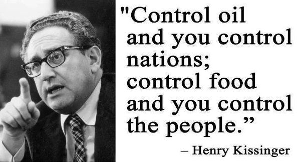 Control oil and you control nations; control food and you control ...