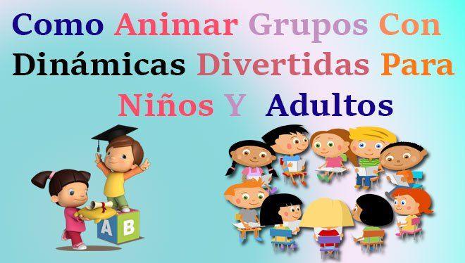 Como Animar Grupos Con Dinamicas Divertidas Para Ninos Y Adultos Razonamiento Verbal Verbal Dinamicas De Grupo Divertidas