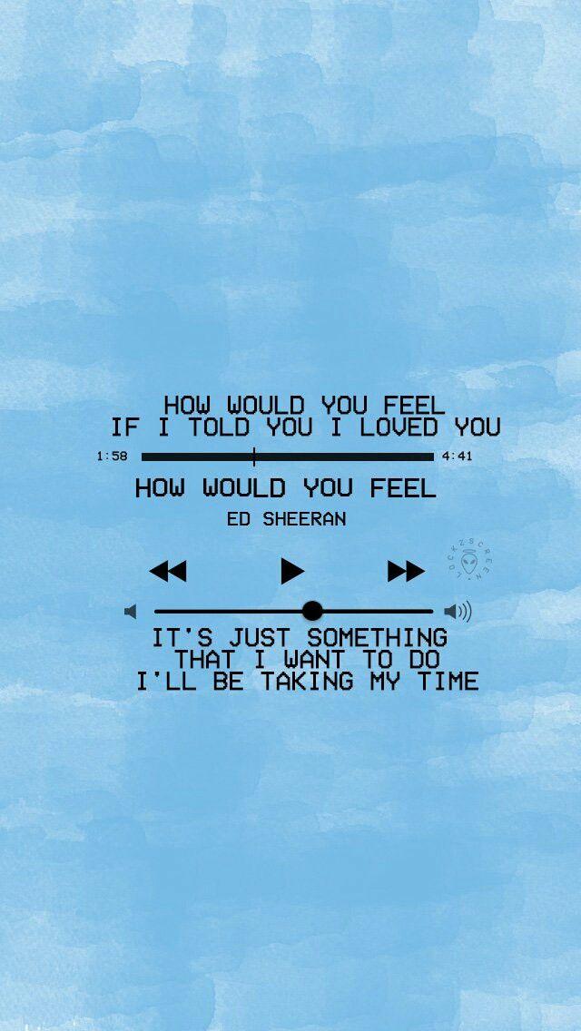Cómo Te Sentirías Si Te Dijera Que Te Amé Cómo Te Sentirías Es Solo Algo Que Quiero Hacer Me Est Ed Sheeran Lyrics Ed Sheeran Quotes Song Lyrics Wallpaper