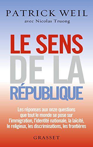 Le Sens De La Republique Essai Essai Francais Ebook Patrick Weil Nicolas Truong Amazon Fr Boutique Kindle Laicite Republique Les Sens