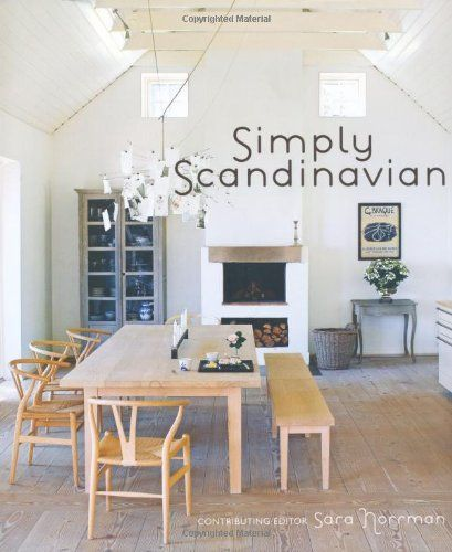 Simply scandinavian magnus englund author caroline clifton mogg author sara norrman editor scandinavian interior design is admired the world over f