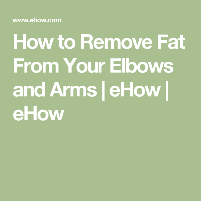 How to Remove Fat From Your Elbows and Arms | eHow | eHow