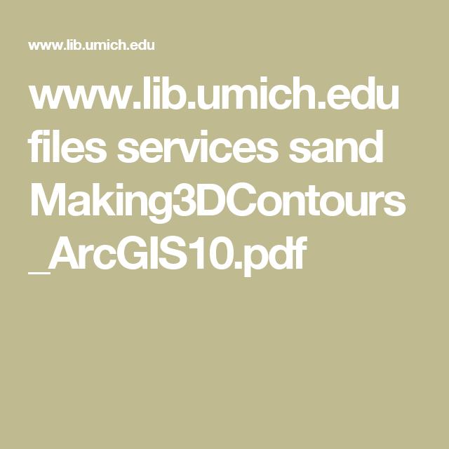 www.lib.umich.edu files services sand Making3DContours_ArcGIS10 ...