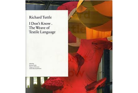 Richard Tuttle: I Don't Know . The Weave of Textile Language book cover. Available at FWM Art Museum Shop. Cover image: Turbine Hall Commission, Tate Modern installation, October 14, 2014-April, 6 2015.