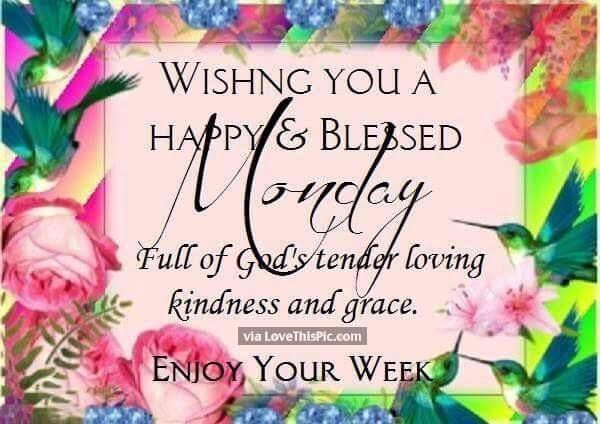 Wishing You A Happy And Blessed Monday Monday Wishes Happy Monday Quotes Good Morning Greetings