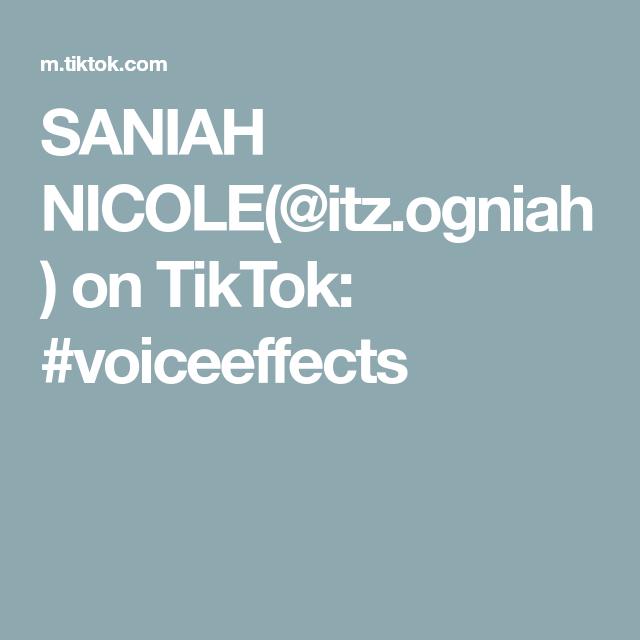 Saniah Nicole Itz Ogniah On Tiktok Voiceeffects Voice Effects Nicole