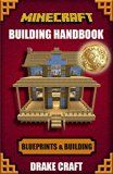 Free Kindle Book -   Minecraft: Minecraft Building Handbook: Ultimate Creative Minecraft Blueprints, Building Ideas, Construction, and Structures (Minecraft Blueprints, Minecraft ... Minecraft Handbook, Minecraft Books)