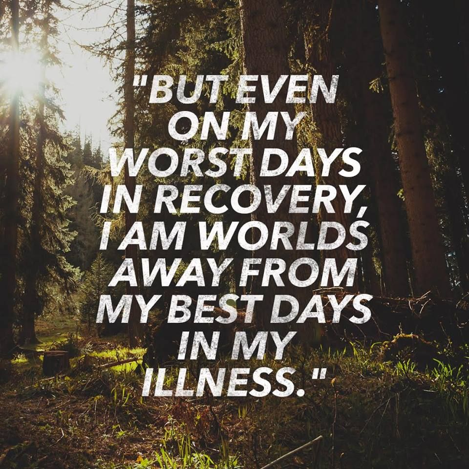 Quotes About Recovery But Even On My Worst Days In Recovery I Am Worlds Away From My
