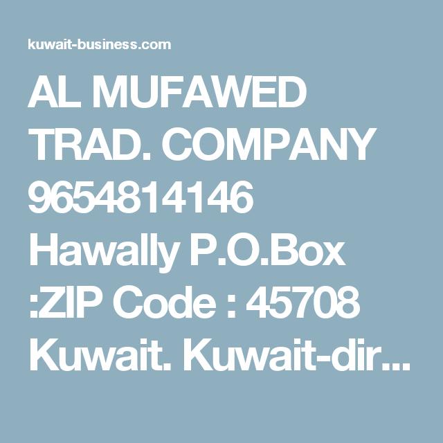 AL MUFAWED TRAD  COMPANY 9654814146 Hawally P O Box :ZIP Code