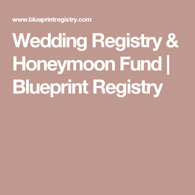 Wedding registry honeymoon fund blueprint registry wedding add gifts from any retailer create a honeymoon fund request group gifts and much more at blueprint registry build your dream registry today malvernweather Choice Image