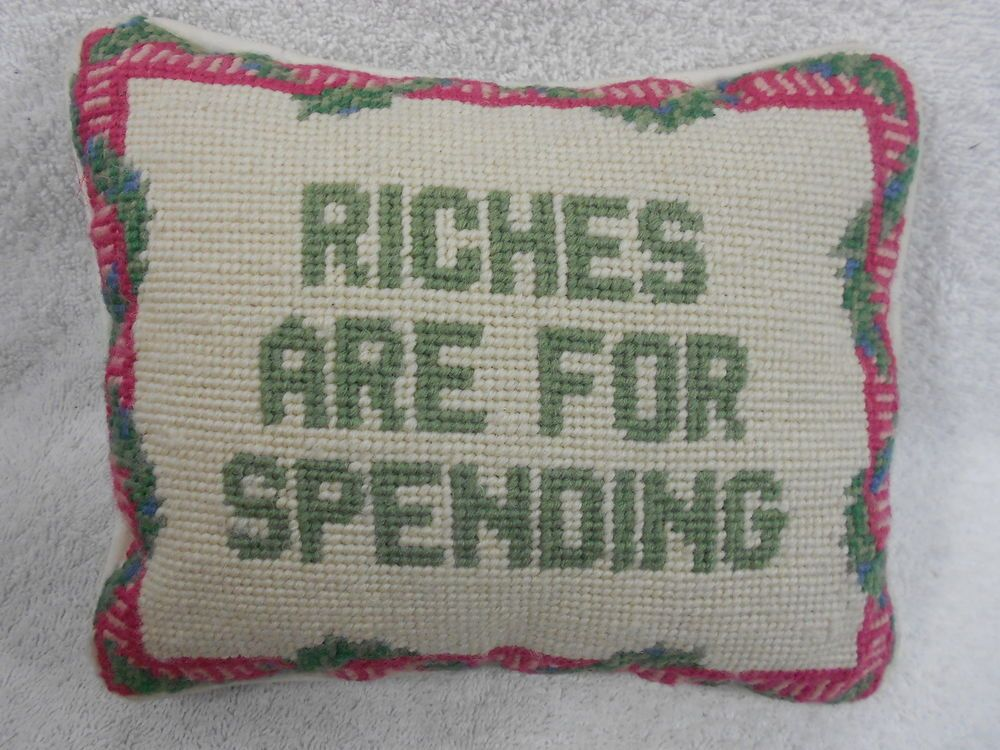 Handmade Needlepoint Riches Are For Spending Pillow