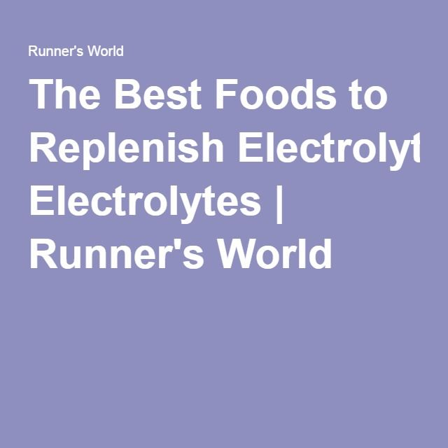 The Best Foods to Replenish Electrolytes | Runner's World