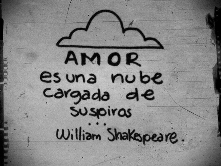 Amor es una nube cargada de suspiros... William Shakespeare