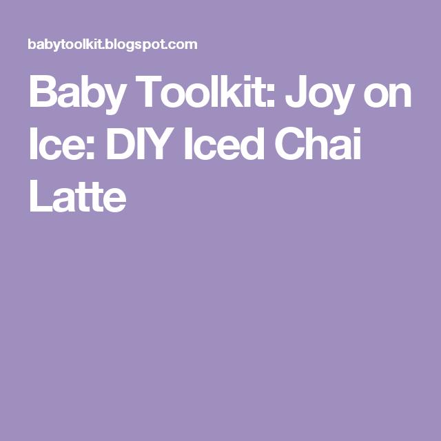 Baby Toolkit: Joy On Ice: DIY Iced Chai Latte