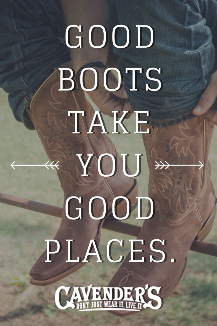 Here\u0027s to your boots taking you somewhere good! Cavenders