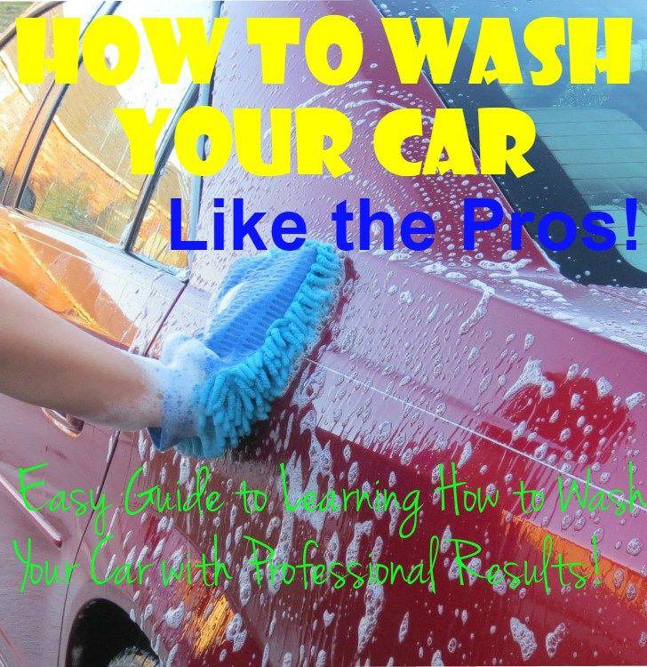 How To Wash Your Car Like The Pros Car Wash Car Clean Your Car
