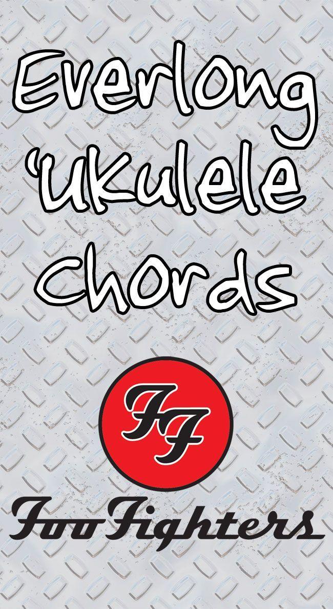 Everlong Ukulele Chords By The Foo Fighters Uku Pinterest Guitars
