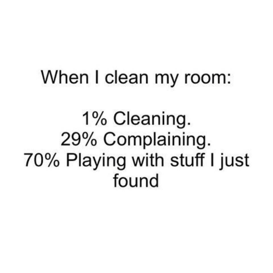 Quotes About Cleaning When I Clean My Room Clean Complain Funny Playing Room