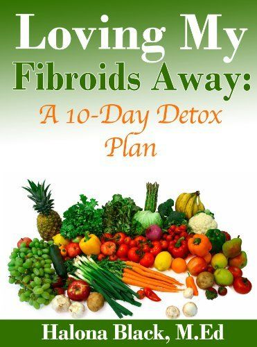 Loving my fibroids away a 10 day detox plan by halona black http food fandeluxe Images