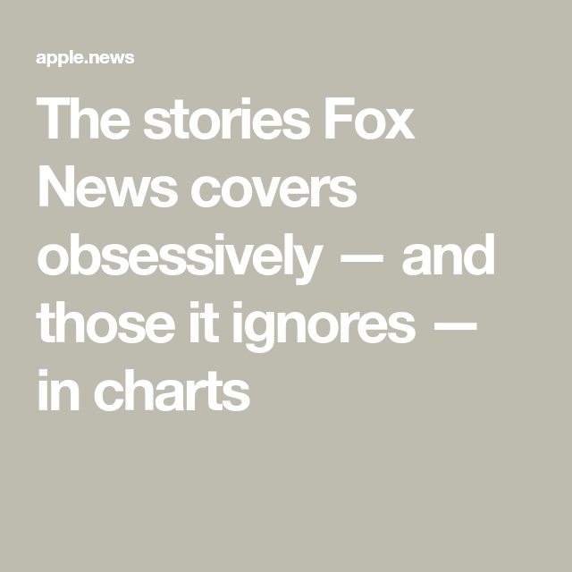 The Stories Fox News Covers Obsessively And Those It Ignores