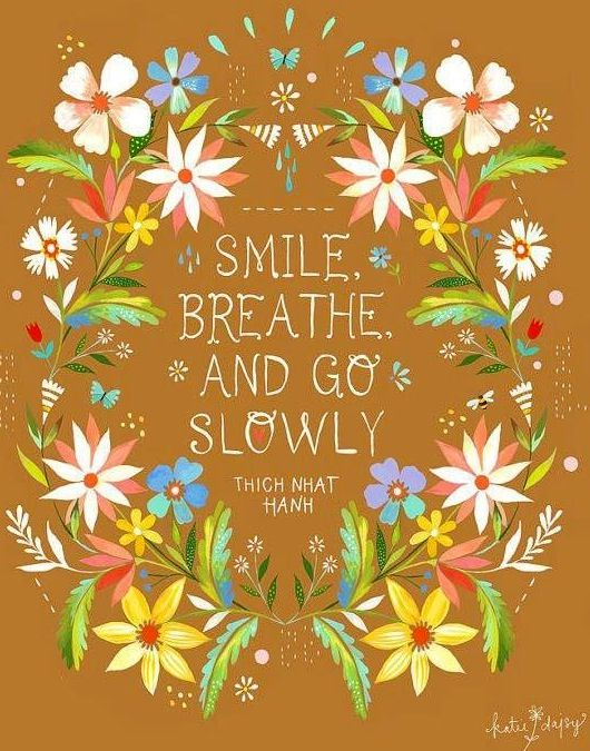 """""""Smile, breathe, and go slowly"""" quote via Carol's Country Sunshine on Facebook"""