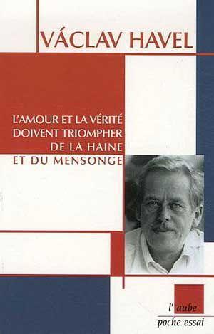 L'amour et la vérité doivent triompher de la haine et du mensonge • Vaclav Havel