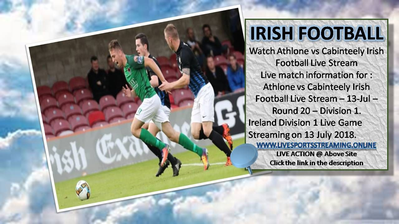 Watch Athlone Vs Cabinteely Irish Football Live 13 Jul Round 20 Division 1 Http Livesportsstreaming Online 2018 07 At Irish Football Football Streaming