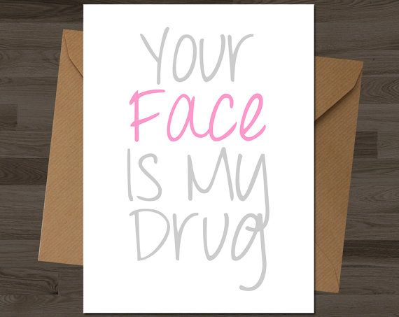 You Face Is My Drug Card Anniversary Card By Rooster Funny