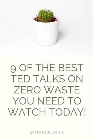 9 of the Best Ted Talks on Zero Waste You Need To Watch Today! - Gypsy Soul