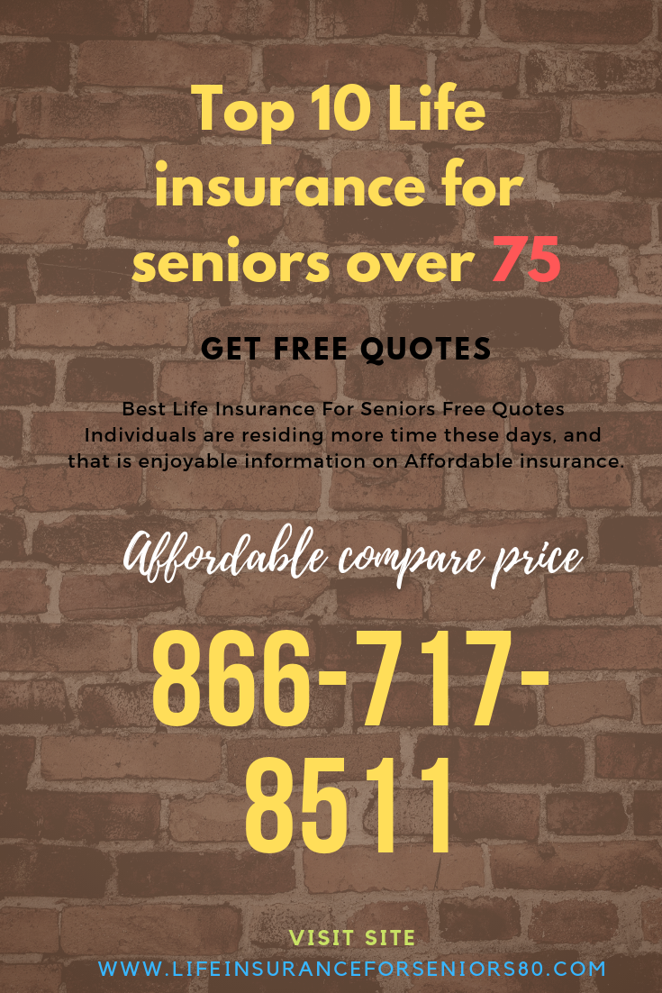 Affordable Life Insurance For Seniors Over 75 Best Price Life Insurance For Seniors Life Insurance Quotes Life Insurance Policy