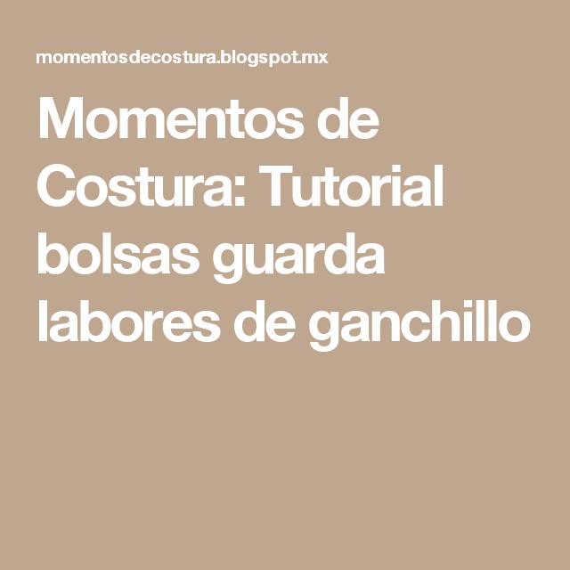 Momentos de Costura: Tutorial bolsas guarda labores de ganchillo