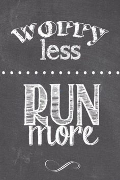 """Worry less, run more."""