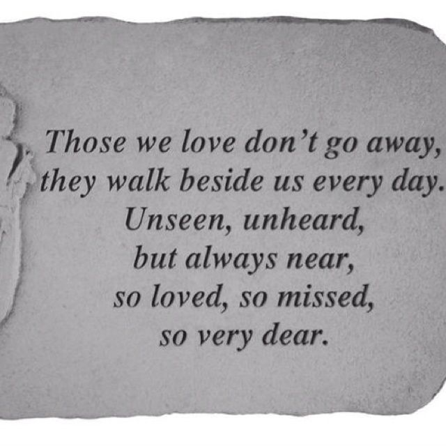 Those we love don t go away they walk beside us every day Unseen
