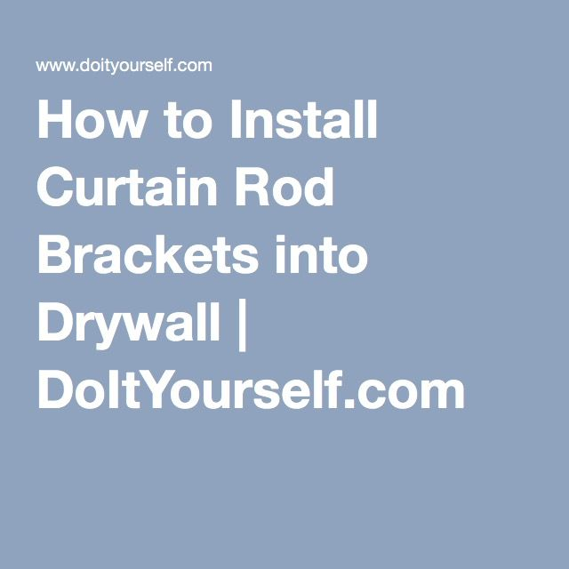 How To Install Curtain Rod Brackets Into Drywall Installing Curtain Rods Curtain Installation Curtain Rod Brackets