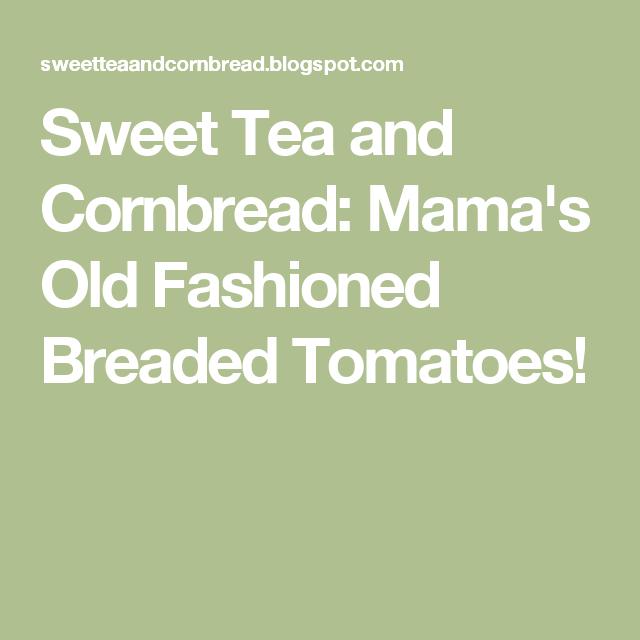 Sweet Tea and Cornbread: Mama's Old Fashioned Breaded Tomatoes!