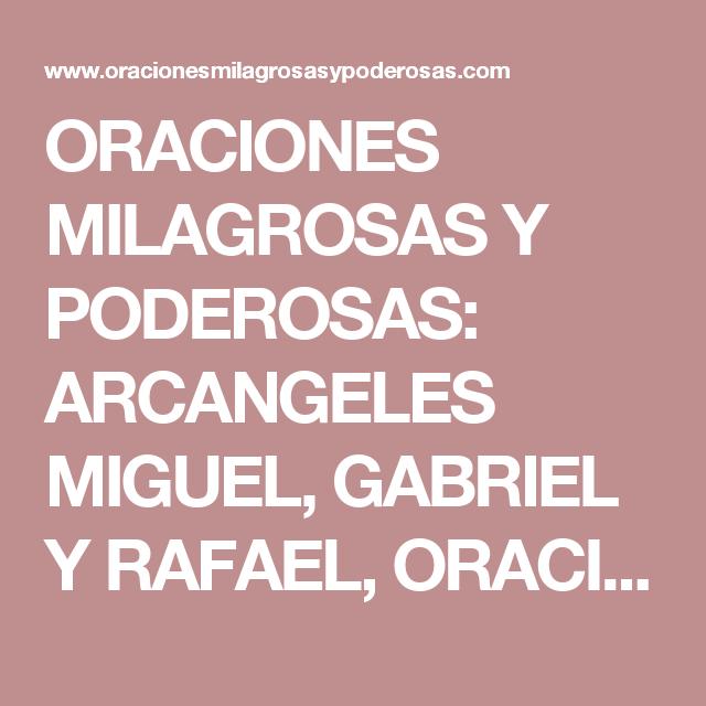 ORACIONES MILAGROSAS Y PODEROSAS: ARCANGELES MIGUEL, GABRIEL Y RAFAEL, ORACION PARA PEDIR ABUNDANCIA, SUERTE, PROSPERIDAD