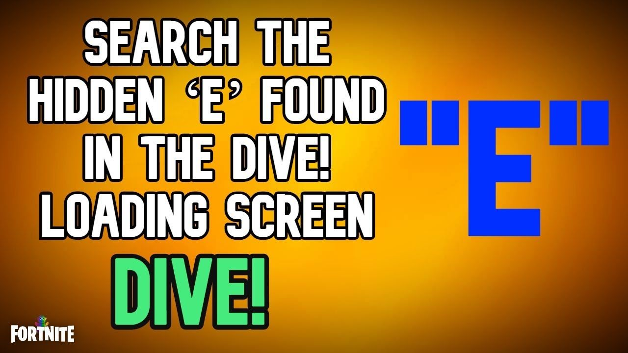 Fortnite Where Is The Hidden E In Dive Loading Screen