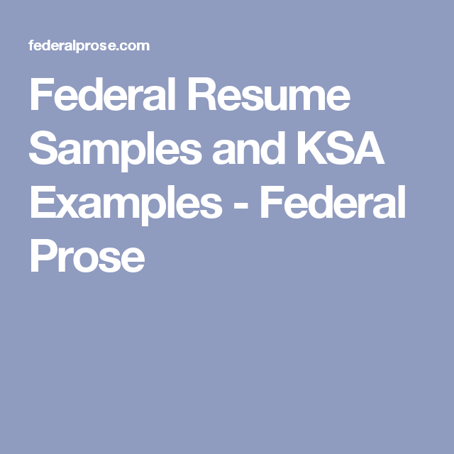 Federal Resume Samples and KSA Examples - Federal Prose | All Things ...