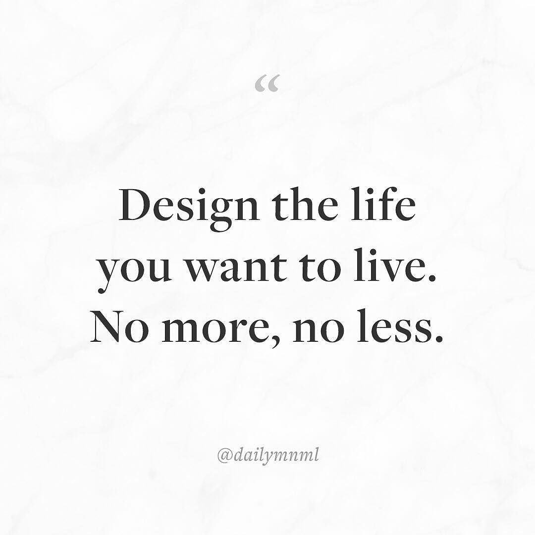 Design The Life You Want To Live No More Less Feel
