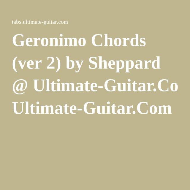 Geronimo Chords (ver 2) by Sheppard @ Ultimate-Guitar.Com   Guitar ...