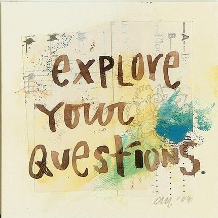 Explore your Questions... yet I don't because it can be scary.