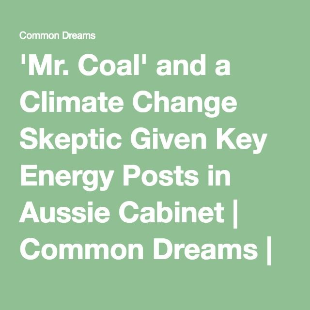 'Mr. Coal' and a Climate Change Skeptic Given Key Energy Posts in Aussie Cabinet | Common Dreams | Breaking News & Views for the Progressive Community