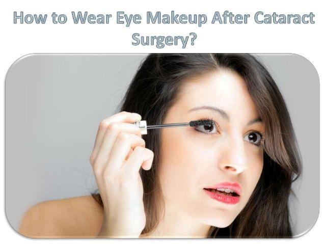 How To Wear Eye Makeup After Cataract Surgery Eye Makeup Tips Makeup Tips For Beginners Makeup Tips